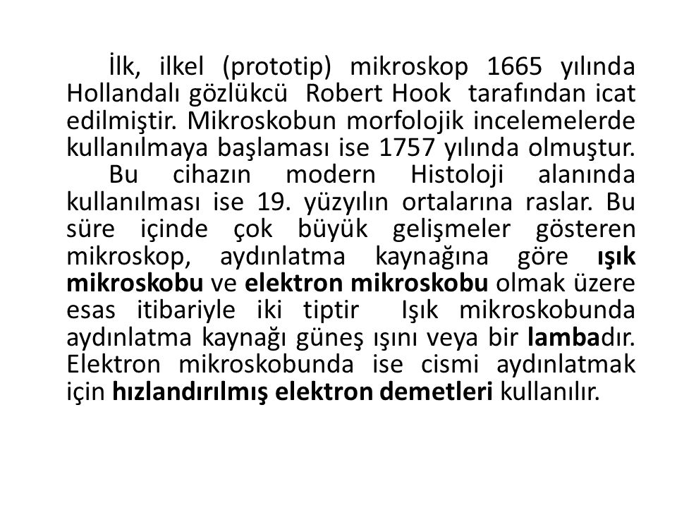 İlk, ilkel (prototip) mikroskop 1665 yılında Hollandalı gözlükcü Robert Hook tarafından icat edilmiştir.