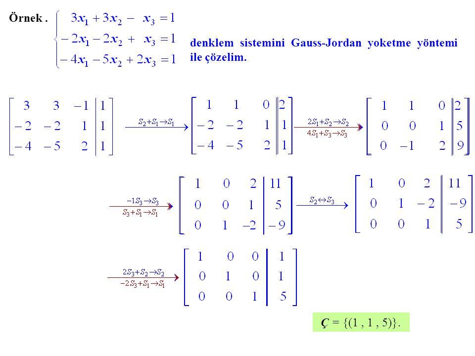 Örnek . denklem sistemini Gauss-Jordan yoketme yöntemi ile çözelim. Ç = {(1 , 1 , 5)}.