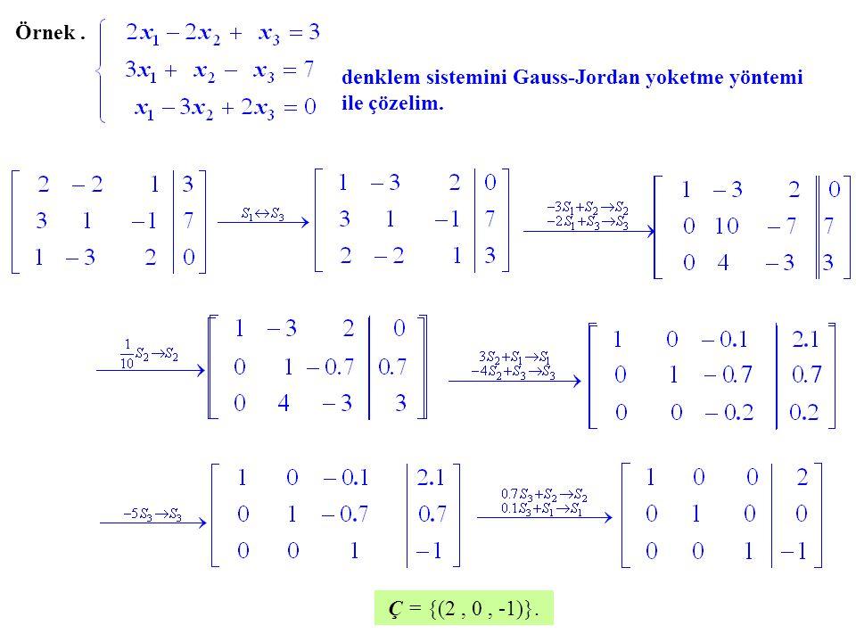 Örnek . denklem sistemini Gauss-Jordan yoketme yöntemi ile çözelim. Ç = {(2 , 0 , -1)}.