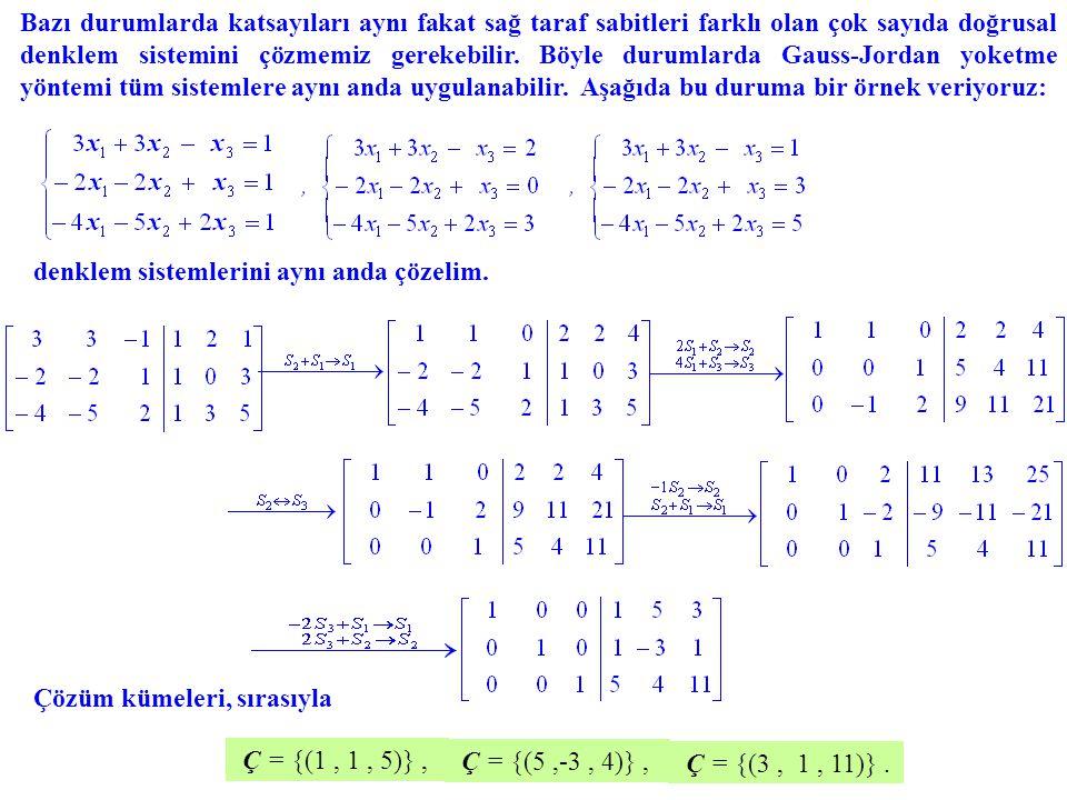 Bazı durumlarda katsayıları aynı fakat sağ taraf sabitleri farklı olan çok sayıda doğrusal denklem sistemini çözmemiz gerekebilir. Böyle durumlarda Gauss-Jordan yoketme yöntemi tüm sistemlere aynı anda uygulanabilir. Aşağıda bu duruma bir örnek veriyoruz: