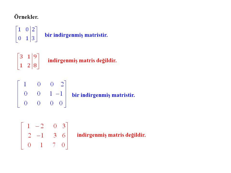 Örnekler. bir indirgenmiş matristir. indirgenmiş matris değildir.