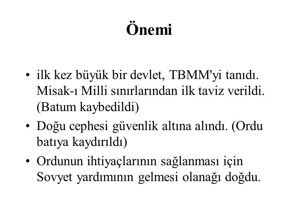 Önemi ilk kez büyük bir devlet, TBMM yi tanıdı. Misak-ı Milli sınırlarından ilk taviz verildi. (Batum kaybedildi)
