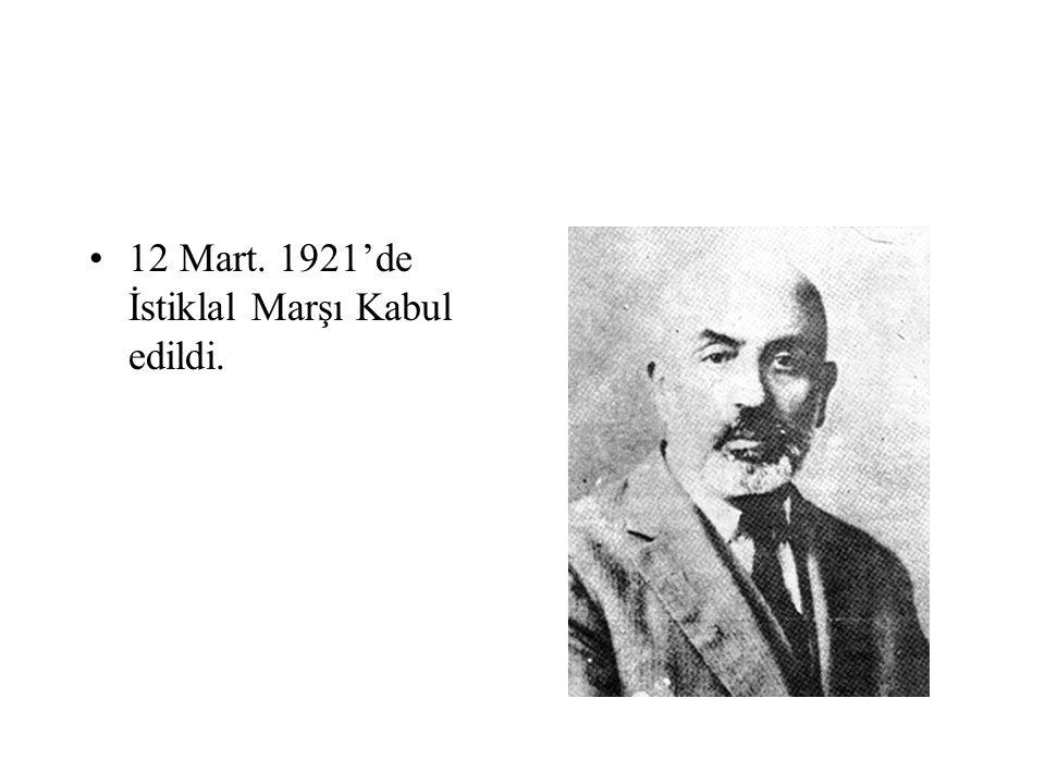 12 Mart. 1921'de İstiklal Marşı Kabul edildi.
