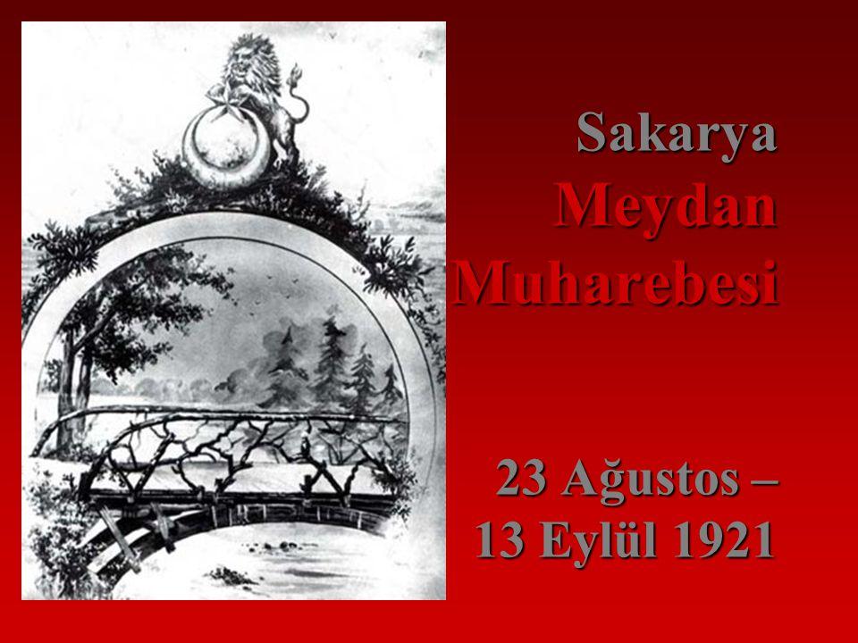 Sakarya Meydan Muharebesi 23 Ağustos – 13 Eylül 1921
