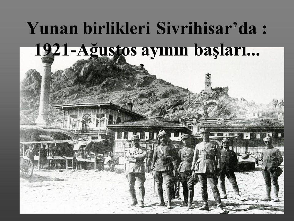 Yunan birlikleri Sivrihisar'da : 1921-Ağustos ayının başları...