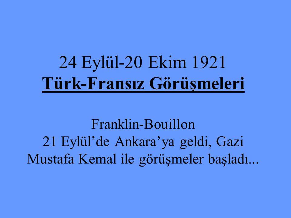 24 Eylül-20 Ekim 1921 Türk-Fransız Görüşmeleri Franklin-Bouillon 21 Eylül'de Ankara'ya geldi, Gazi Mustafa Kemal ile görüşmeler başladı...