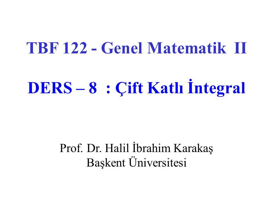 TBF 122 - Genel Matematik II DERS – 8 : Çift Katlı İntegral