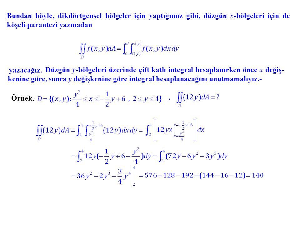 Bundan böyle, dikdörtgensel bölgeler için yaptığımız gibi, düzgün x-bölgeleri için de köşeli parantezi yazmadan