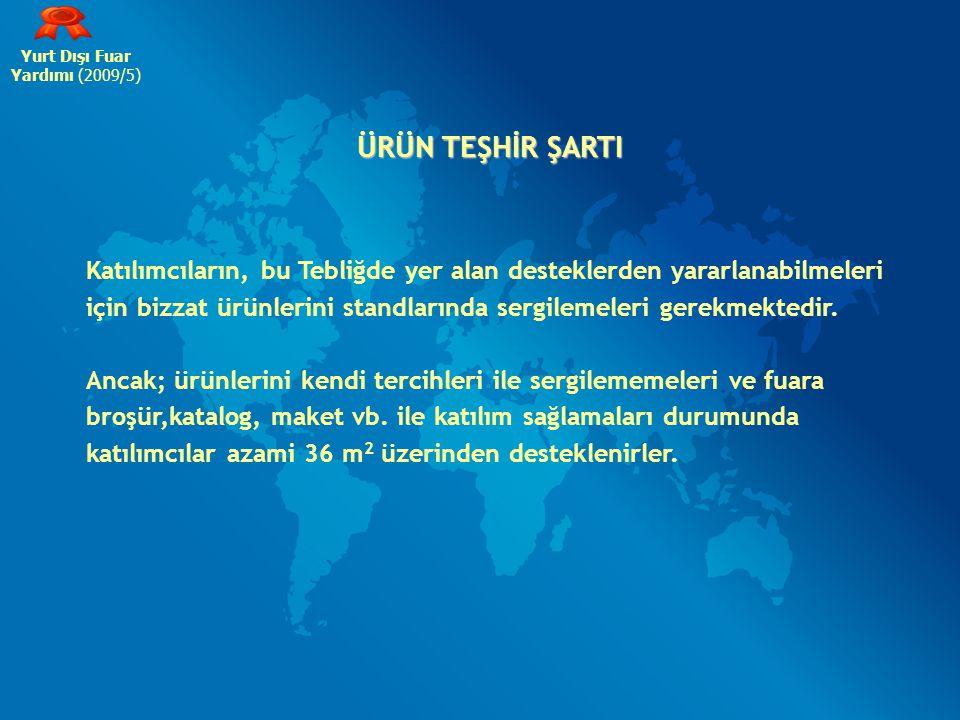 Yurt Dışı Fuar Yardımı (2009/5) ÜRÜN TEŞHİR ŞARTI. Katılımcıların, bu Tebliğde yer alan desteklerden yararlanabilmeleri.