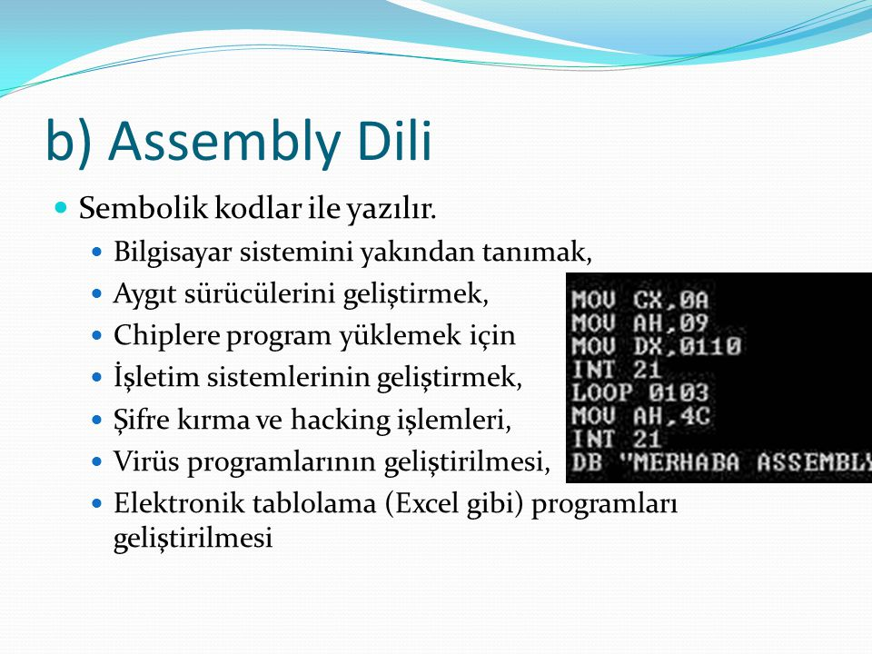 b) Assembly Dili Sembolik kodlar ile yazılır.