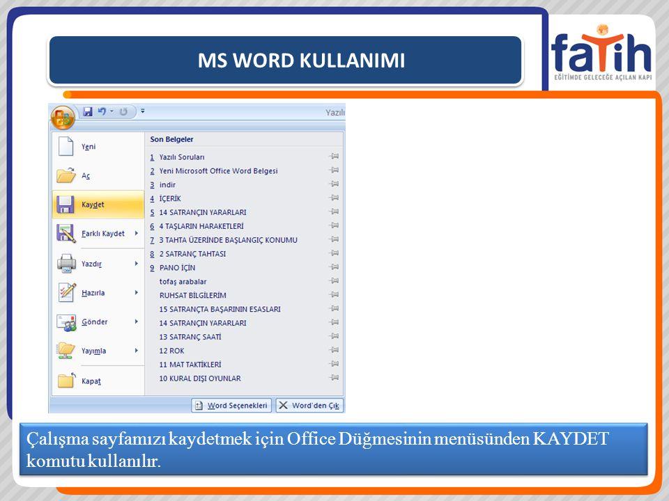 MS WORD KULLANIMI Çalışma sayfamızı kaydetmek için Office Düğmesinin menüsünden KAYDET komutu kullanılır.