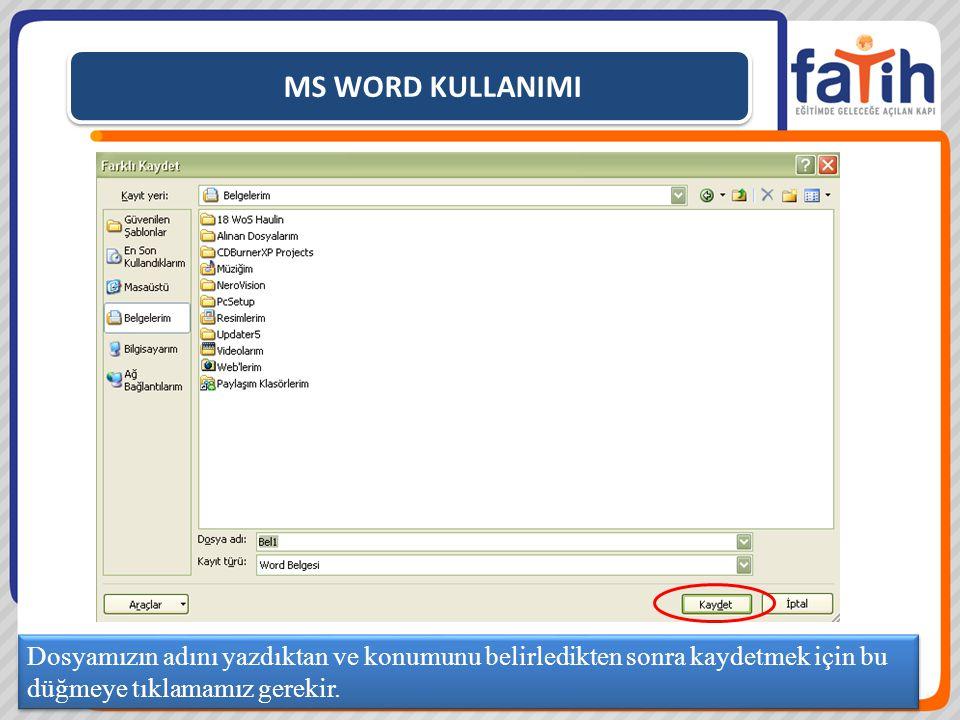 MS WORD KULLANIMI Dosyamızın adını yazdıktan ve konumunu belirledikten sonra kaydetmek için bu düğmeye tıklamamız gerekir.