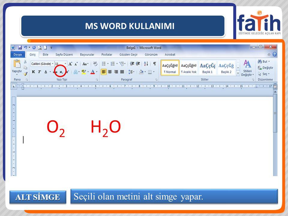 MS WORD KULLANIMI O2 H2O Seçili olan metini alt simge yapar. ALT SİMGE