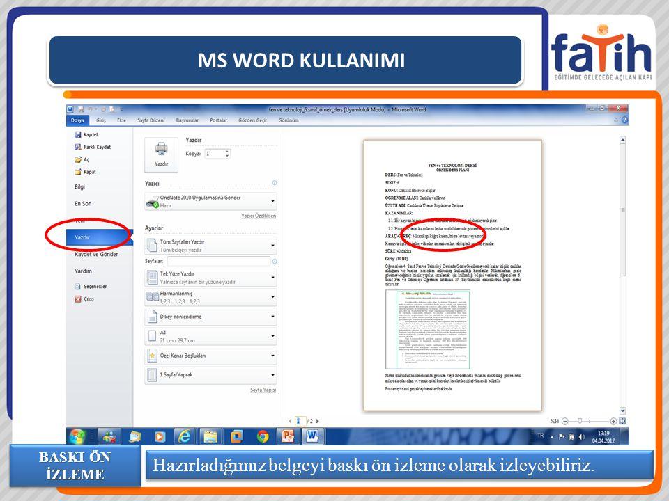 MS WORD KULLANIMI BASKI ÖN İZLEME Hazırladığımız belgeyi baskı ön izleme olarak izleyebiliriz.