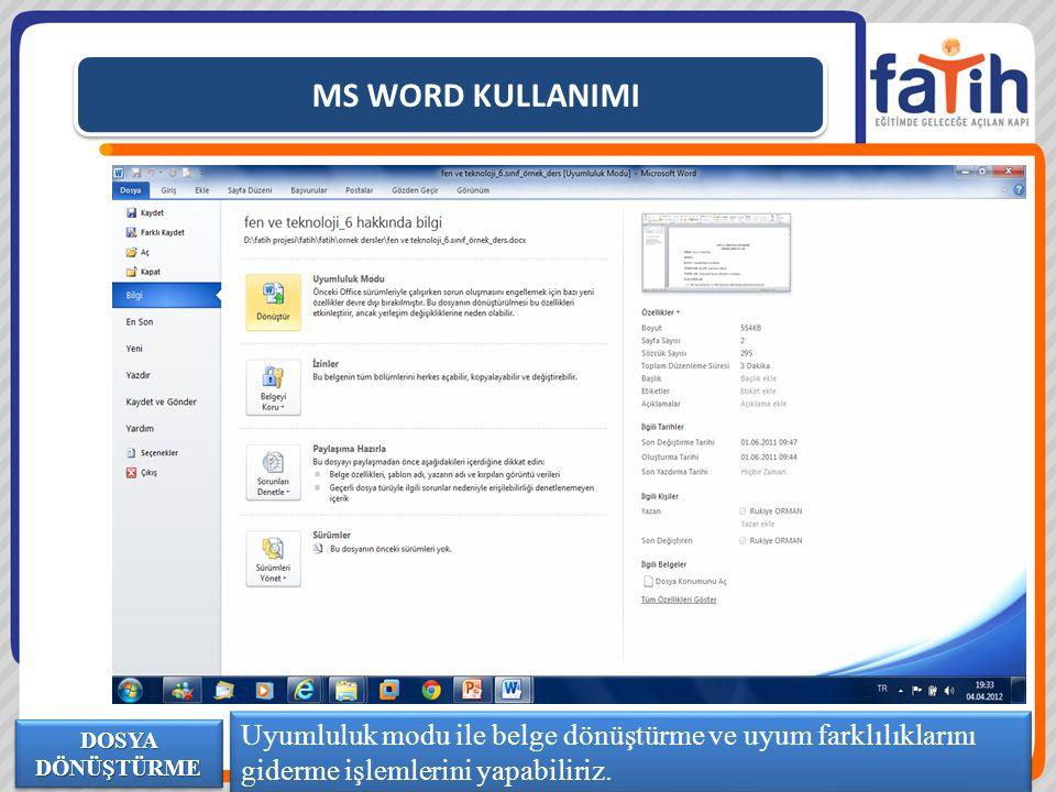 MS WORD KULLANIMI Uyumluluk modu ile belge dönüştürme ve uyum farklılıklarını giderme işlemlerini yapabiliriz.