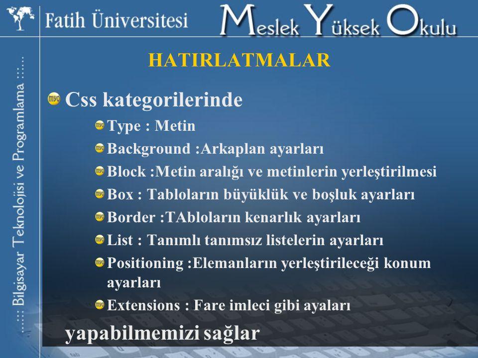 Css kategorilerinde yapabilmemizi sağlar HATIRLATMALAR Type : Metin