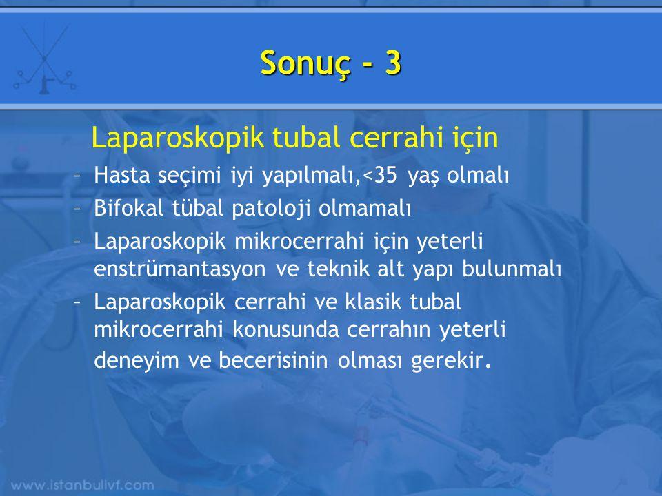 Sonuç - 3 Laparoskopik tubal cerrahi için