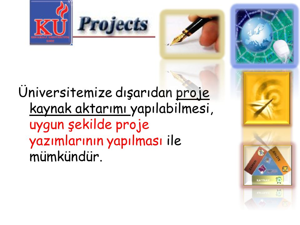 Üniversitemize dışarıdan proje kaynak aktarımı yapılabilmesi, uygun şekilde proje yazımlarının yapılması ile mümkündür.