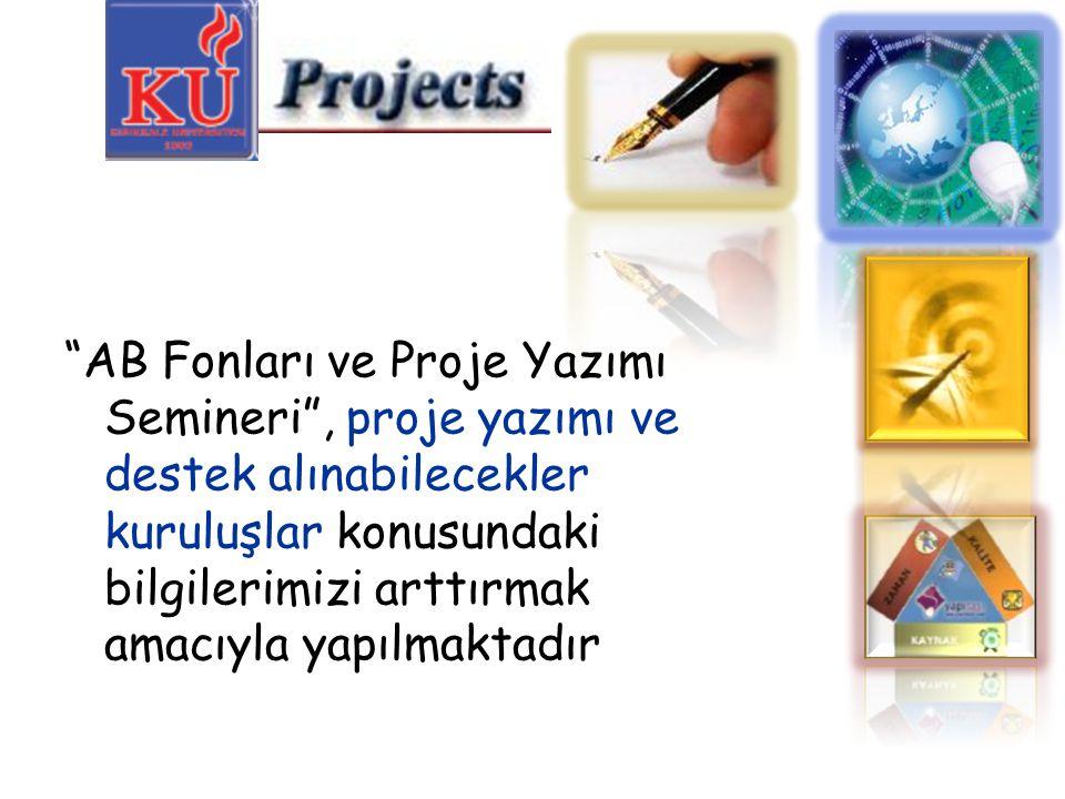 AB Fonları ve Proje Yazımı Semineri , proje yazımı ve destek alınabilecekler kuruluşlar konusundaki bilgilerimizi arttırmak amacıyla yapılmaktadır