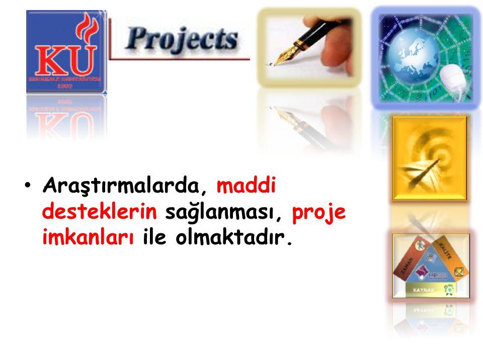 Araştırmalarda, maddi desteklerin sağlanması, proje imkanları ile olmaktadır.