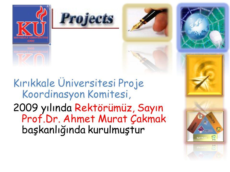 Kırıkkale Üniversitesi Proje Koordinasyon Komitesi, 2009 yılında Rektörümüz, Sayın Prof.Dr.