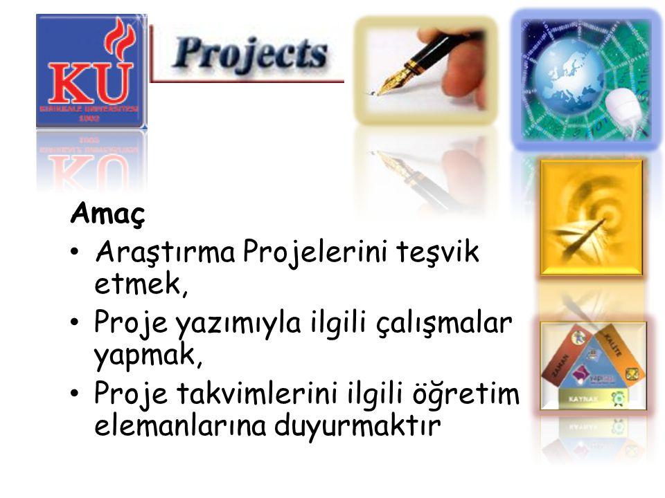Amaç Araştırma Projelerini teşvik etmek, Proje yazımıyla ilgili çalışmalar yapmak, Proje takvimlerini ilgili öğretim elemanlarına duyurmaktır.