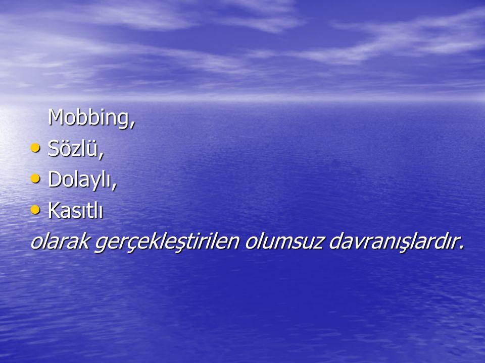Mobbing, Sözlü, Dolaylı, Kasıtlı olarak gerçekleştirilen olumsuz davranışlardır.