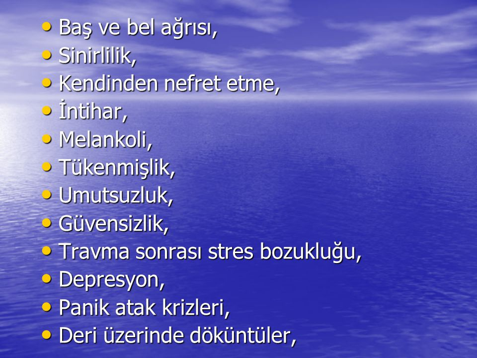 Baş ve bel ağrısı, Sinirlilik, Kendinden nefret etme, İntihar, Melankoli, Tükenmişlik, Umutsuzluk,