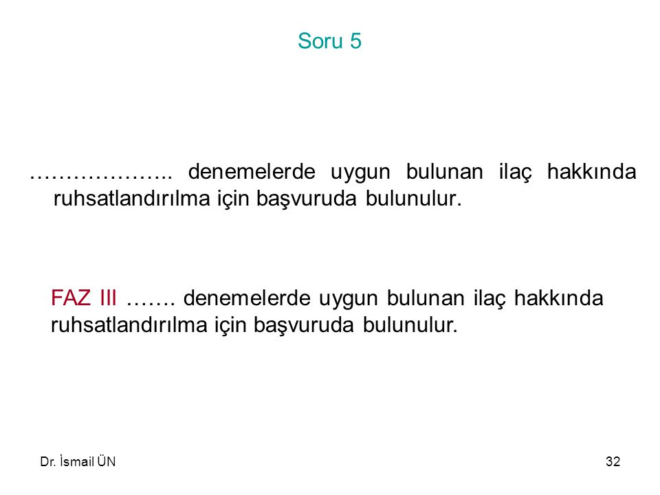 Soru 5 ……………….. denemelerde uygun bulunan ilaç hakkında ruhsatlandırılma için başvuruda bulunulur.