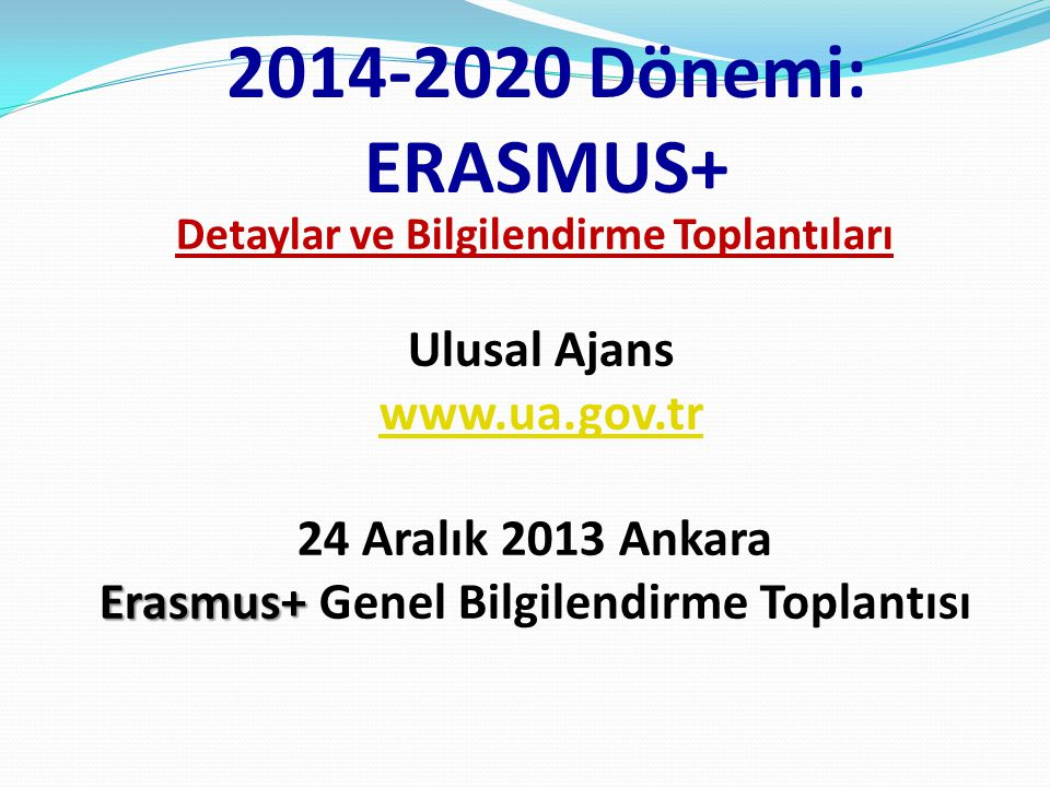 2014-2020 Dönemi: ERASMUS+ www.ua.gov.tr 24 Aralık 2013 Ankara