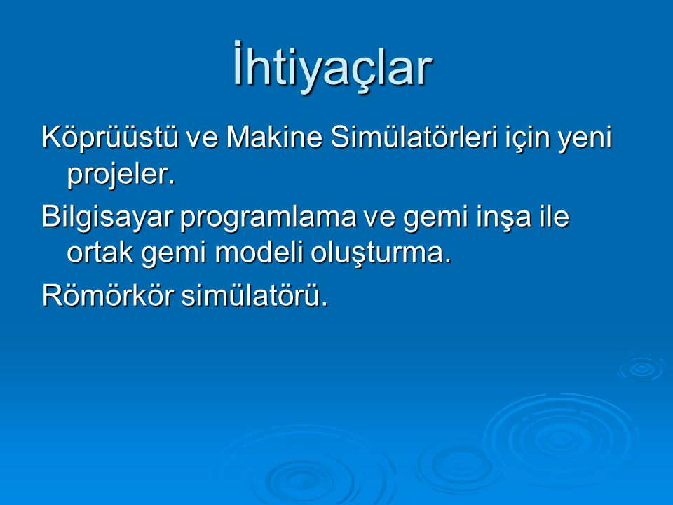İhtiyaçlar Köprüüstü ve Makine Simülatörleri için yeni projeler.
