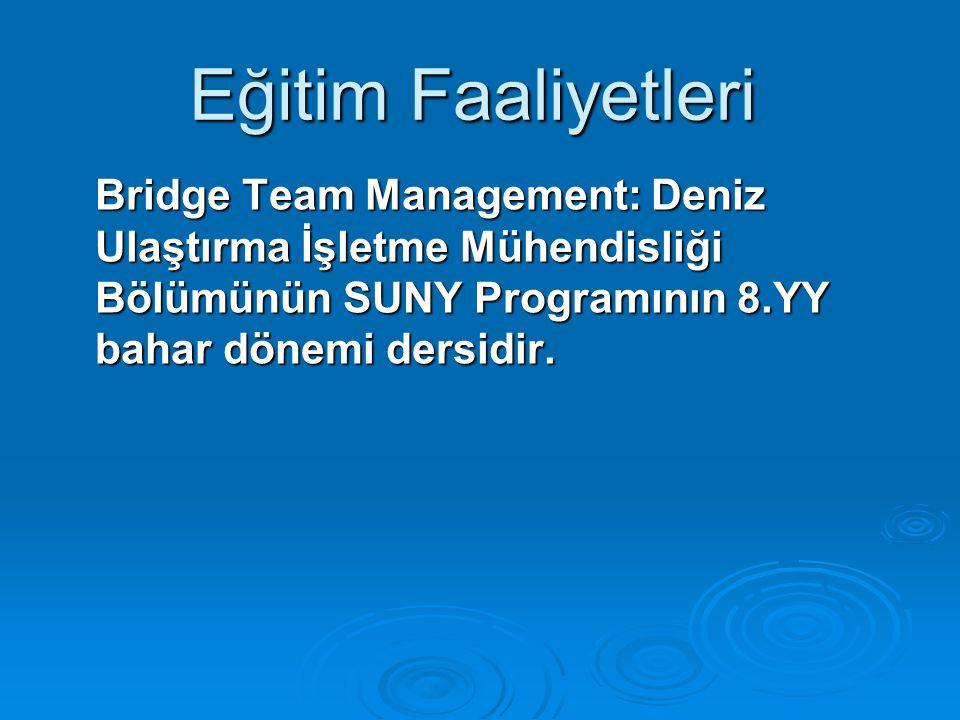 Eğitim Faaliyetleri Bridge Team Management: Deniz Ulaştırma İşletme Mühendisliği Bölümünün SUNY Programının 8.YY bahar dönemi dersidir.
