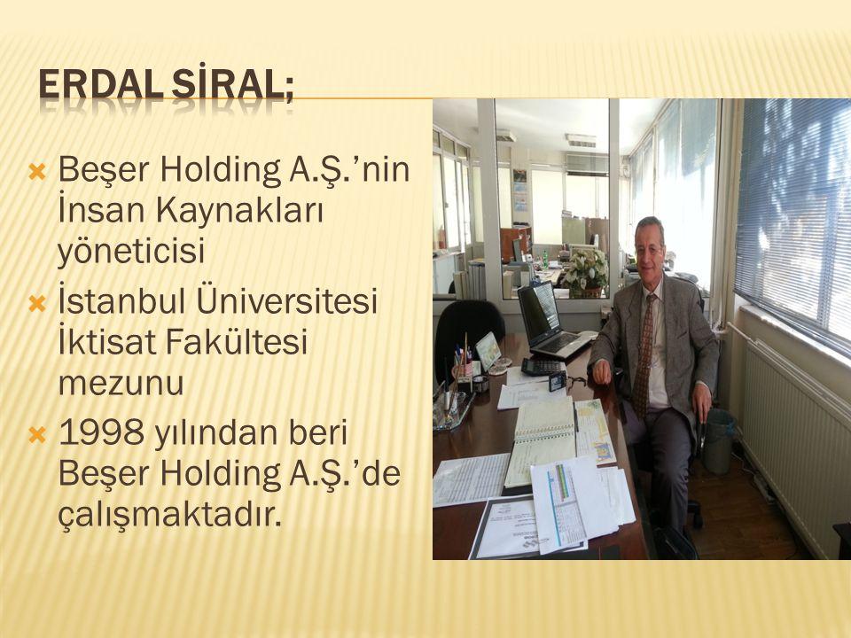 ERDAL SİRAL; Beşer Holding A.Ş.'nin İnsan Kaynakları yöneticisi