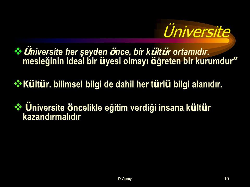 Üniversite Üniversite her şeyden önce, bir kültür ortamıdır. mesleğinin ideal bir üyesi olmayı öğreten bir kurumdur