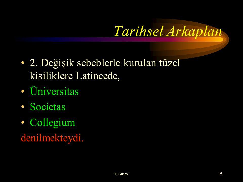 Tarihsel Arkaplan 2. Değişik sebeblerle kurulan tüzel kisiliklere Latincede, Üniversitas. Societas.