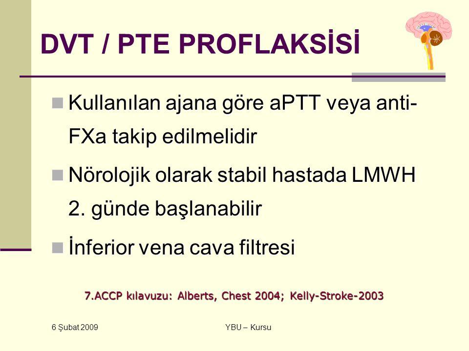 DVT / PTE PROFLAKSİSİ Kullanılan ajana göre aPTT veya anti-FXa takip edilmelidir. Nörolojik olarak stabil hastada LMWH 2. günde başlanabilir.