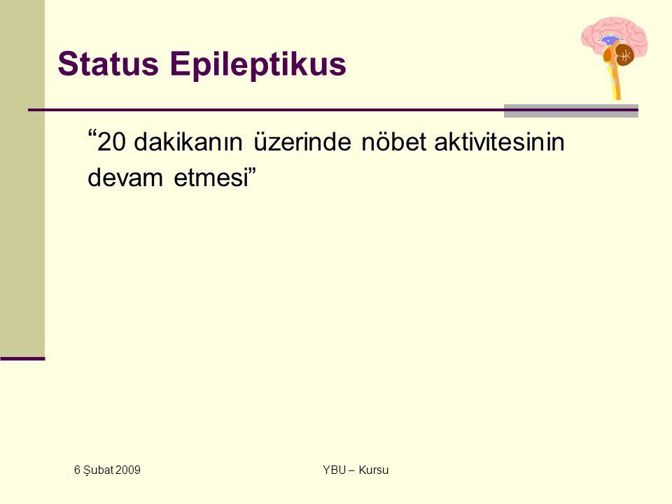 Status Epileptikus 20 dakikanın üzerinde nöbet aktivitesinin devam etmesi 6 Şubat 2009.