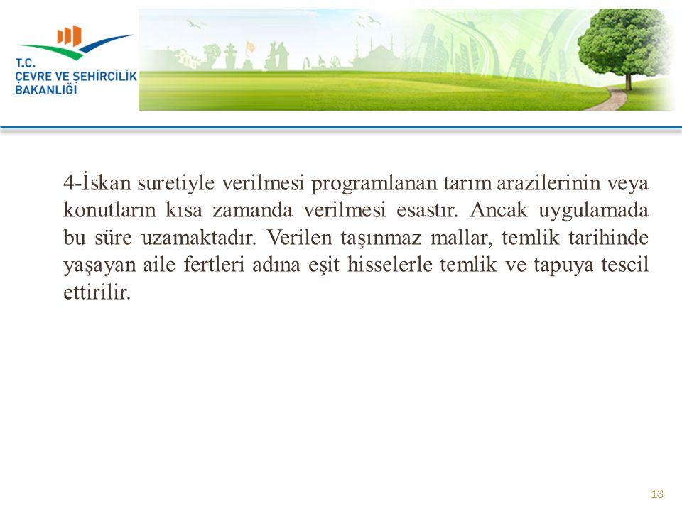 4-İskan suretiyle verilmesi programlanan tarım arazilerinin veya konutların kısa zamanda verilmesi esastır.