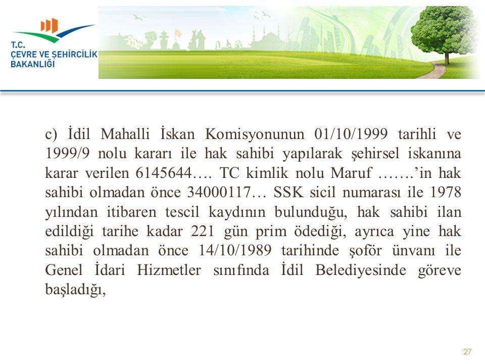 c) İdil Mahalli İskan Komisyonunun 01/10/1999 tarihli ve 1999/9 nolu kararı ile hak sahibi yapılarak şehirsel iskanına karar verilen 6145644….