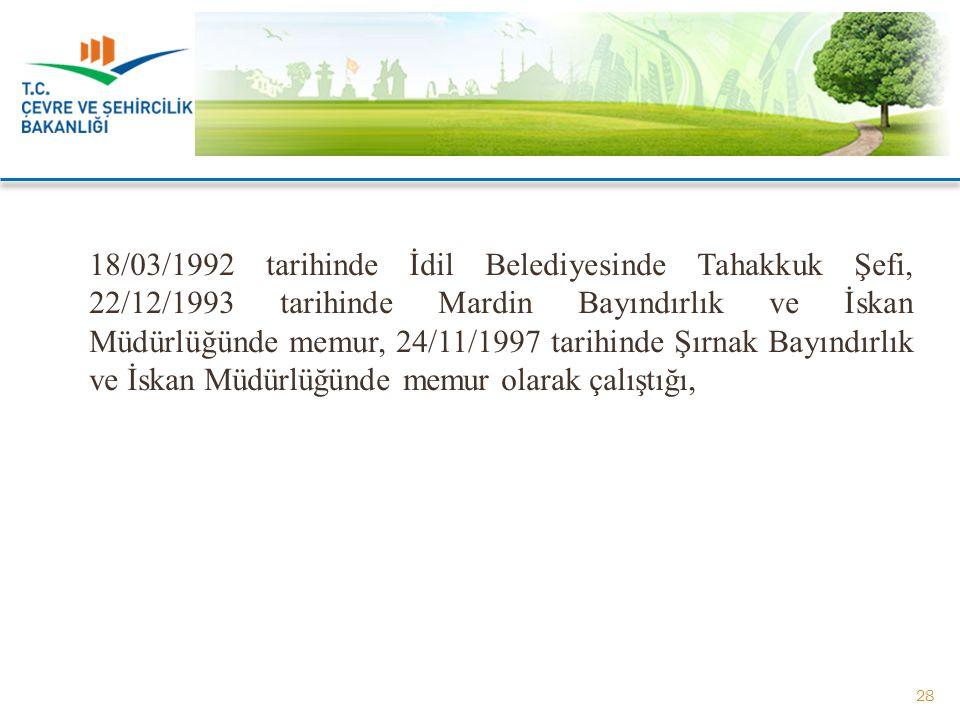 18/03/1992 tarihinde İdil Belediyesinde Tahakkuk Şefi, 22/12/1993 tarihinde Mardin Bayındırlık ve İskan Müdürlüğünde memur, 24/11/1997 tarihinde Şırnak Bayındırlık ve İskan Müdürlüğünde memur olarak çalıştığı,