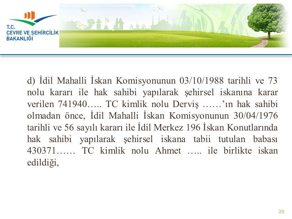 d) İdil Mahalli İskan Komisyonunun 03/10/1988 tarihli ve 73 nolu kararı ile hak sahibi yapılarak şehirsel iskanına karar verilen 741940…..