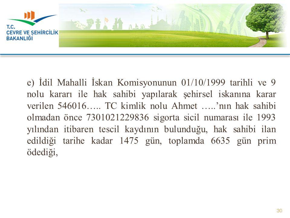 e) İdil Mahalli İskan Komisyonunun 01/10/1999 tarihli ve 9 nolu kararı ile hak sahibi yapılarak şehirsel iskanına karar verilen 546016…..