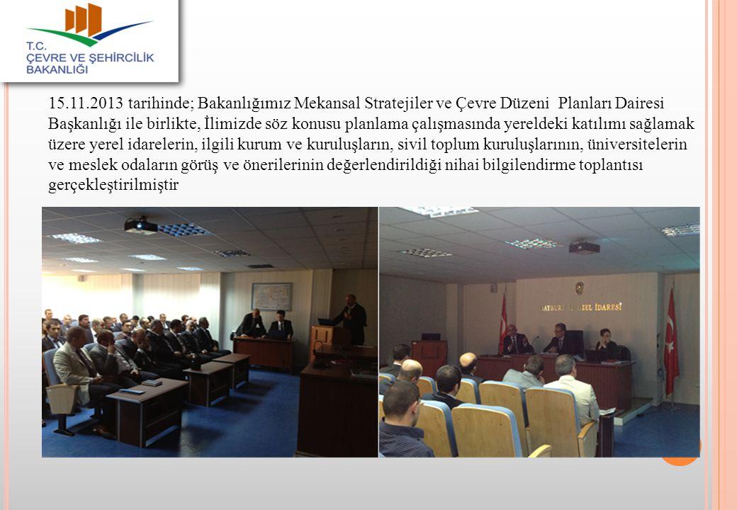15.11.2013 tarihinde; Bakanlığımız Mekansal Stratejiler ve Çevre Düzeni Planları Dairesi Başkanlığı ile birlikte, İlimizde söz konusu planlama çalışmasında yereldeki katılımı sağlamak üzere yerel idarelerin, ilgili kurum ve kuruluşların, sivil toplum kuruluşlarının, üniversitelerin ve meslek odaların görüş ve önerilerinin değerlendirildiği nihai bilgilendirme toplantısı gerçekleştirilmiştir