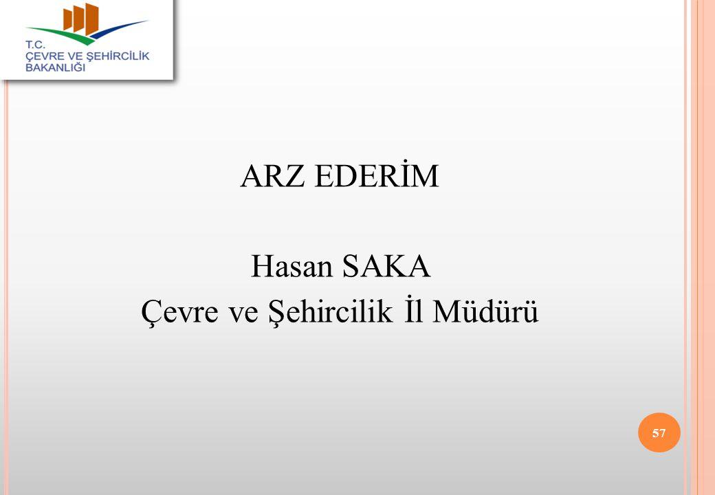 ARZ EDERİM Hasan SAKA Çevre ve Şehircilik İl Müdürü