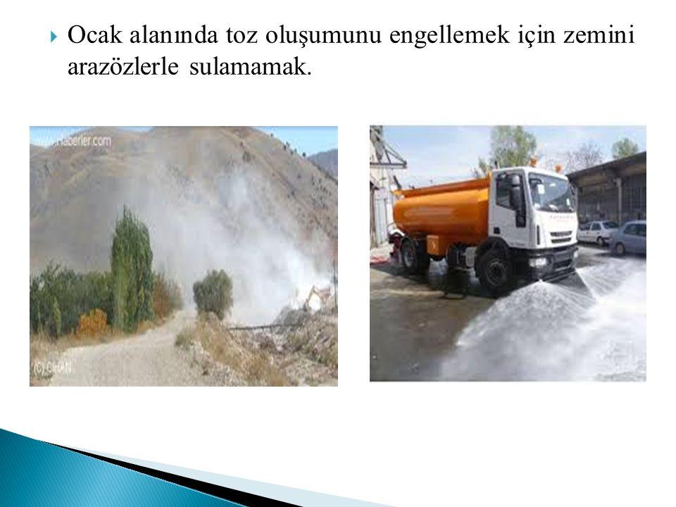 Ocak alanında toz oluşumunu engellemek için zemini arazözlerle sulamamak.
