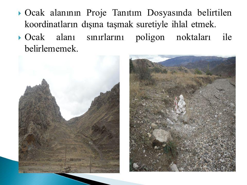 Ocak alanının Proje Tanıtım Dosyasında belirtilen koordinatların dışına taşmak suretiyle ihlal etmek.