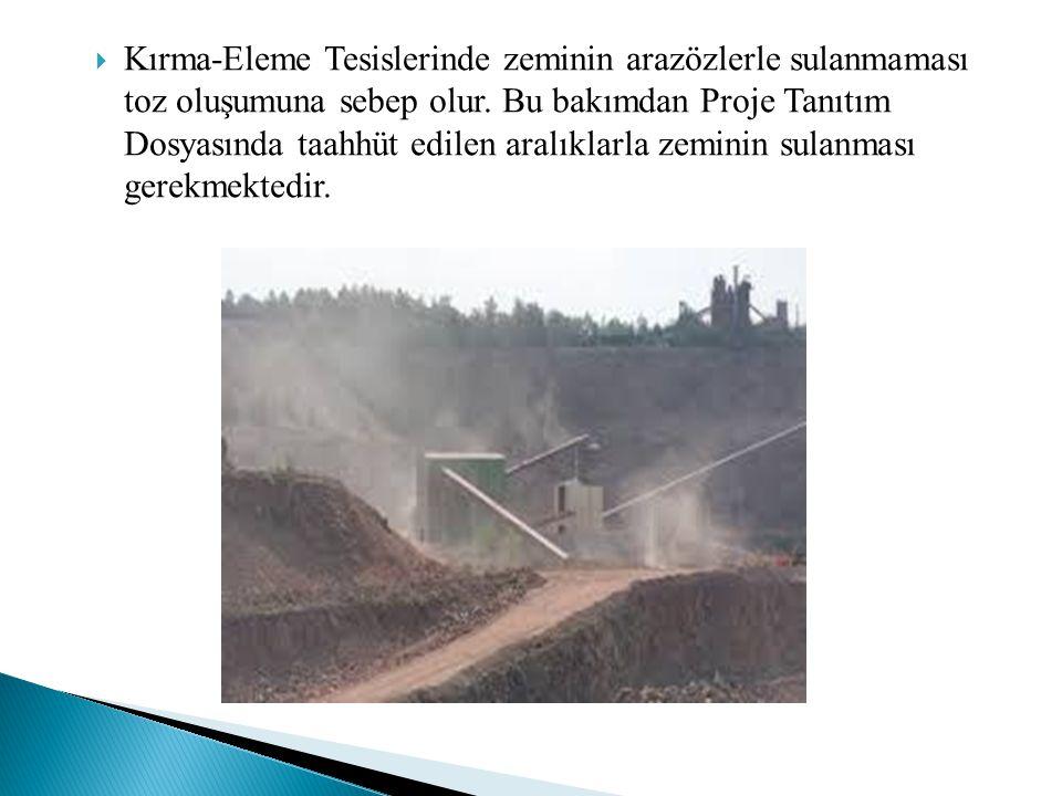 Kırma-Eleme Tesislerinde zeminin arazözlerle sulanmaması toz oluşumuna sebep olur.