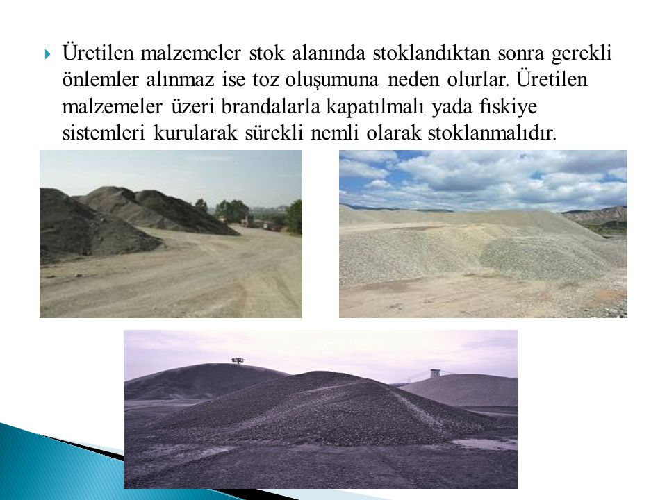 Üretilen malzemeler stok alanında stoklandıktan sonra gerekli önlemler alınmaz ise toz oluşumuna neden olurlar.