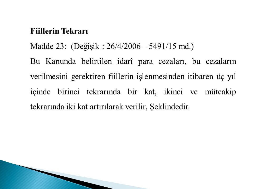 Fiillerin Tekrarı Madde 23: (Değişik : 26/4/2006 – 5491/15 md.)