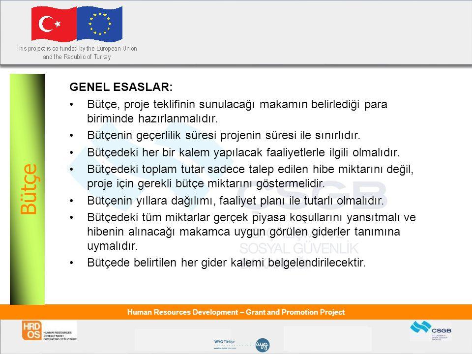 Bütçe GENEL ESASLAR: Bütçe, proje teklifinin sunulacağı makamın belirlediği para biriminde hazırlanmalıdır.